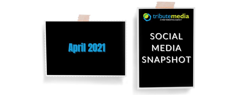 April 2021 Social Media Snapshot